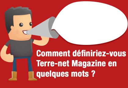 Comment définiriez-vous le Terre-net Magazine ?